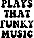 Plays That Funky Music