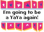 I'm Going to be a YaYa Again!