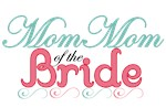 Mom Mom of the Bride