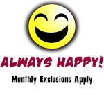 Always Happy, Monthly Exclusions Apply!
