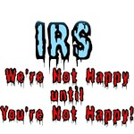 IRS, We're Not Happy Until You're Not Happy!
