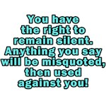 You have the right to remain silent.