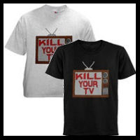 Kill Your TV Tshirts