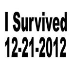 I Survived 12-21-2012
