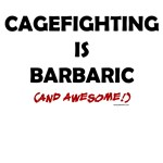 Cagefighting is Barbaric (and awesome)