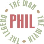 Phil the Man Myth Legend Tees Gifts