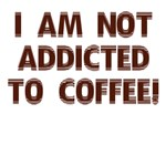 I Am Not Addicted To Coffee!