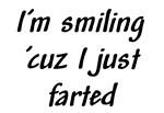 I'm smiling 'cuz I just farted
