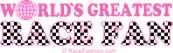 World's Greatest Race Fan (in pink)