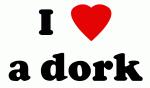 I Love a dork