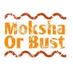 Moksha Or Bust