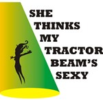 She Thinks My Tractor Beam's Sexy