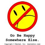 Go Be [Less] Happy Somewhere Else