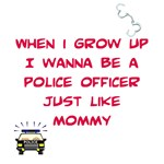 I Wanna Be A Police Officer Like Mommy