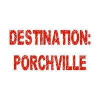 Destination:  Porchville