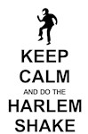 Keep Calm and Harlem Shake