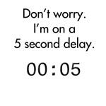 5 second delay