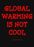 GLOBAL WARMING IS NOT COOL