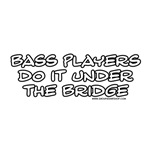 Bass Players do it Under the Bridge