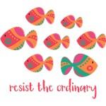 Resist The Ordinary