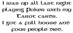 I was up all night playing Poker with Tarot cards