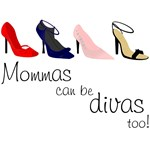 Mommas can be Divas, too!