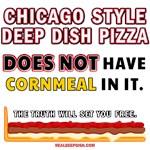 Real Deep Dish has NO CORNMEAL