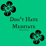 Don't Hate-Meditate