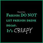 Creepy Decaf!