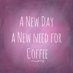 New Day, New Need for Coffee