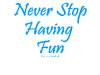 Never Stop Having Fun