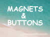 Magnets & Buttons (Stocking Stuffers)