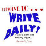 I Resolve To . . . Write Daily!