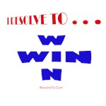 I Resolve To . . . Win!