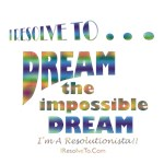 I Resolve To . . . Dream Impossible!