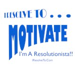 I Resolve To . . . Motivate!