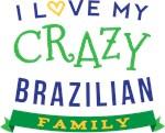 I Love My Crazy Brazilian Family T-shirts
