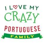 I Love My Crazy Portuguese Family Tshirts