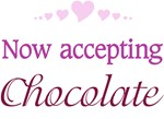 Now Accepting Chocolate