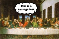 Last Supper - Sausage Fest