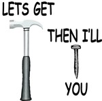 Lets Get Hammered & I'll Nail You