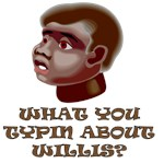 What You Typin About Willis