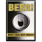 Beer - Man's Real Best Friend!