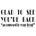 GLAD TO SEE YOU'RE BACK T-SHIRTS AND GIFTS