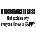 IF IGNORANCE IS BLISS T-SHIRTS AND GIFTS