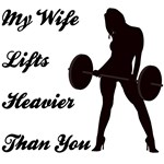 My Wife Lifts more than you