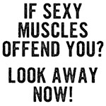 If sexy muscles offend you