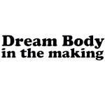 Dream Body in the making (black text)