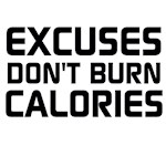 Excuses Don't Burn Calories (Black or White Text)