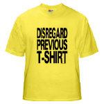 Disregard Previous T-Shirt